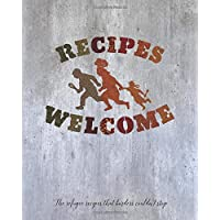 Recipes Welcome: The refugee recipes that borders couldn't stop.
