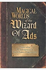 Magical Worlds of the Wizard of Ads: Tools and Techniques for Profitable Persuasion Paperback