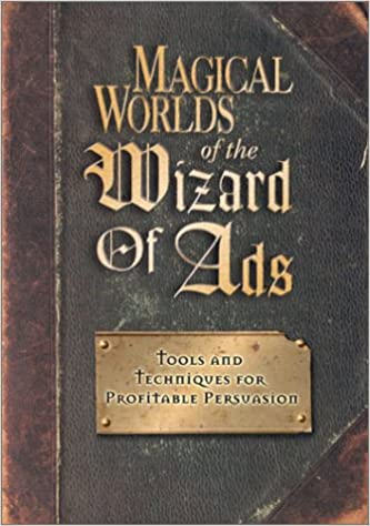 Tools and Techniques for Profitable Persuasion Magical Worlds of the Wizard of Ads