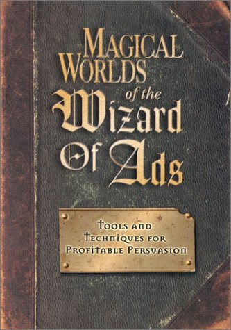 Magical Worlds of the Wizard of Ads: Tools and Techniques for Profitable Persuasion PDF