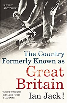 The Country Formerly Known as Great Britain by [Jack, Ian]