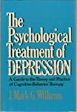 The Psychological Treatment of Depression : A Guide to the Theory and Practice of Cognitive-Behavioural Therapy, Williams, J. and Mark, G., 0029346606