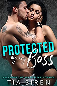 Protected by my Boss:  A Billionaire and his Secretary Romance by [Siren, Tia]