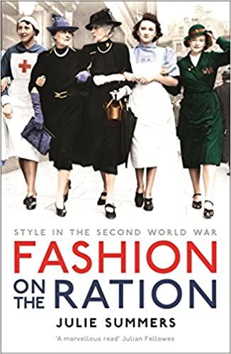 Fashion On The Ration Julie Summers 9781781253274 Amazon Books