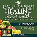 Prof. Arnold Ehret's Mucusless Diet Healing System: Annotated, Revised, and Edited by Prof. Spira Audiobook by Arnold Ehret Narrated by Justin Fraction