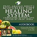Prof. Arnold Ehret's Mucusless Diet Healing System: Annotated, Revised, and Edited by Prof. Spira Hörbuch von Arnold Ehret Gesprochen von: Justin Fraction