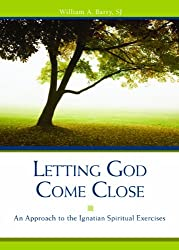 Letting God Come Close: An Approach to the Ignatian Spiritual Exercises