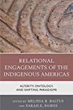 img - for Relational Engagements of the Indigenous Americas: Alterity, Ontology, and Shifting Paradigms book / textbook / text book