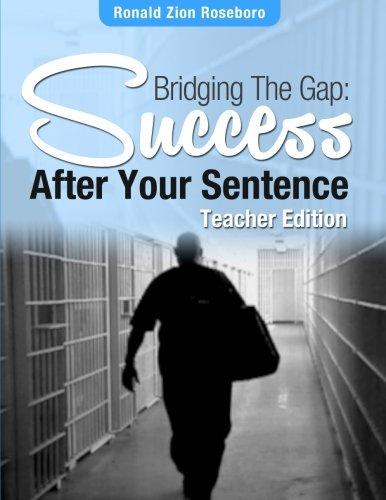 Bridging The Gap: Success after your sentence: Teacher Edition