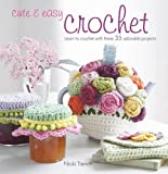 Cute & Easy Crochet: Learn to crochet with these 35 adorable projects
