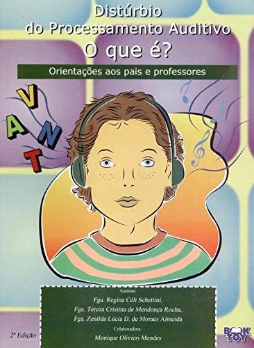Distúrbio do Processamento Auditivo - o Que É? - Orientações Aos Pais e Professores - 2ª Ed. 2013