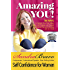 Amazing YOU! Self Confidence For Women: 100 Ways to  Discover  Your  True  Calling,  Speak  with  Purpose  and  Passion & Confidently Share your Message with  the  World