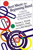 Best Music for Beginning Band : A Selective Repertoire Guide to Music and Methods for Beginning Band, Dvorak, Thomas L. and Floyd, Richard L., 0931329590