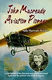 John Macready - Aviation Pioneer, Sally M. Wallace, 0897452259