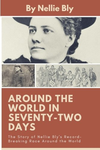 Around the World In Seventy-Two Days: The Story of Nellie Bly's Record-Breaking Race Around the World