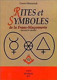 Rites et symboles de la franc-maçonnerie. Hauts gradés, tome 2 par Daniel Béresniak