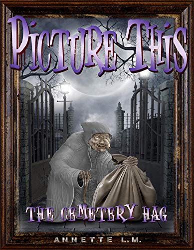 PICTURE THIS: ( 1 ) The Cemetery Hag: