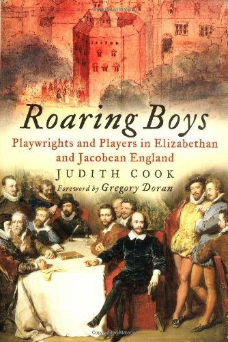 Roaring Boys: The Life And Times Of Elizabethan Playwrights