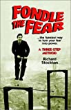 Fondle the Fear... the Funniest Way to Turn Your Fear into Power, Richard Stockton, 0972616608