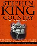 Stephen King Country: The Illustrated Guide to the Sites and Sights That Inspired the Modern Master of Horror
