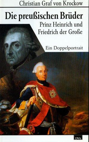 Die preußischen Brüder. Prinz Heinrich und Friedrich der Große