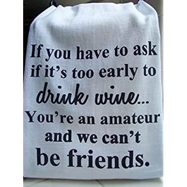 Wine, Friend tea towel,  If you have to ask if it's too early to drink wine  Wine theme handmade gift