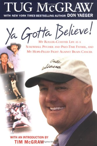 Ya Gotta Believe!: My Roller-Coaster Life as a Screwball Pitcher, and Part-Time Father, and My Hope-Filled Fight Against Brain Cancer (Best Relief Pitchers Of All Time)