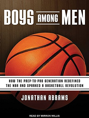 Boys Among Men: How the Prep-to-Pro Generation Redefined the NBA and Sparked a Basketball Revolution by Tantor Audio