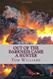 Out of the Darkness Came a Hunter, Tom Williams, 1466434651