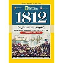 1812: Le guide de voyage sur la guerre qui a forgé le destin d'un continent