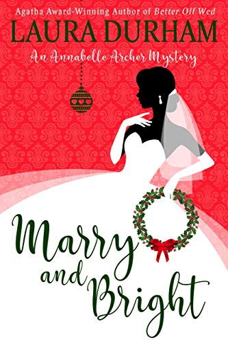 Marry and Bright: A Holiday Novella (Annabelle Archer Wedding Planner Mystery Book 11) by [Durham, Laura]