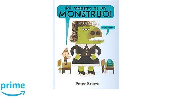 Mi Maestra Es Un Monstruo (Los álbumes): Amazon.es: Peter Brown ...