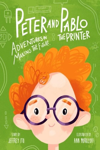 Peter And Pablo The Printer: Adventures In Making The Future (3D Printing Children's Books) ebook