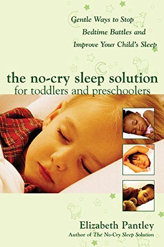 The No-Cry Sleep Solution for Toddlers and Preschoolers: Gentle Ways to Stop Bedtime Battles and Improve Your Child