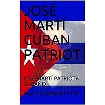 JOSÉ MARTÍ CUBAN PATRIOT: JOSÉ MARTÍ PATRIOTA CUBANO (Spanish & Latin American Studies Book 13)