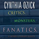 Critics, Monsters, Fanatics, and Other Literary Essays | Cynthia Ozick