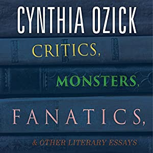 Critics, Monsters, Fanatics, and Other Literary Essays Audiobook