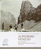 Alpinismo veneto. Dai 150 anni del Club Alpino Italiano 1863-2013