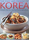 Food & Cooking of Korea: Discover The Unique Tastes And Spicy Flavours Of One Of The World S Great Cuisines With Over 150 Authentic Recipes Shown Step-By-Step In More Than 800 Photographs