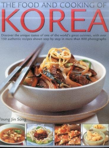 Food & Cooking of Korea: Discover The Unique Tastes And Spicy Flavours Of One Of The World'S Great Cuisines With Over 150 Authentic Recipes Shown Step-By-Step In More Than 800 Photographs by Young Jin Song