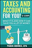 Taxes and Accounting for You! S-Corp: What it is and How it Can Save You A lot of Money