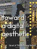 Toward a Digital Aesthetic: the Art of Yolanda Victoria Fundora, Yolanda Fundora, 1496155831