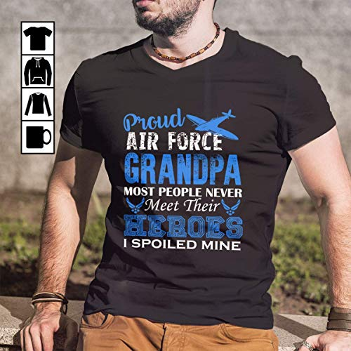 (Air Force Proud airforce grandpa most people never meet their heroes i spoiled mine Funny T Shirt Long Sleeve Sweatshirt Hoodie Youth)