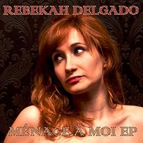 Rebekah Delgado - Ménage A Moi EP
