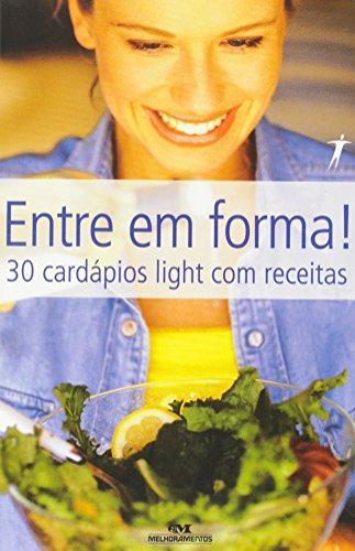 Entre Em Forma ! 30 Cardapios Light Com Receitas