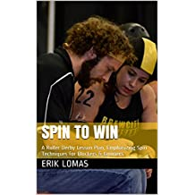 Spin to Win: A Roller Derby Lesson Plan, Emphasizing Spin Techniques for Blockers & Jammers (Encyclopedia Skate-annica Book 1)