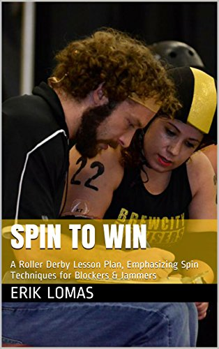 Spin to Win: A Roller Derby Lesson Plan, Emphasizing Spin Techniques for Blockers & Jammers (Encyclopedia Skate-annica Book 1) -