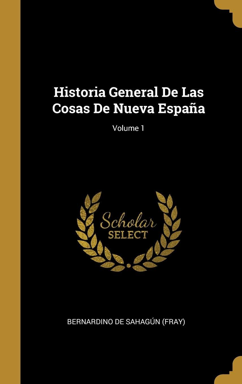 Historia General De Las Cosas De Nueva España; Volume 1: Amazon.es: Bernardino de Sahagún (Fray): Libros