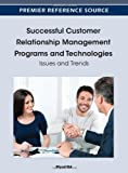Successful Customer Relationship Management Programs and Technologies : Issues and Trends, Riyad Eid, 1466602880