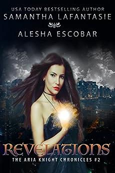 Revelations (The Aria Knight Chronicles Book 2) by [Escobar, Alesha, LaFantasie, Samantha]